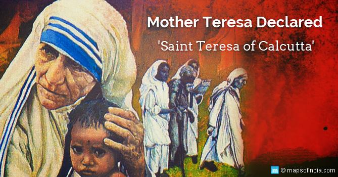 http://www.mapsofindia.com/my-india/india/mother-teresa-declared-saint-teresa-of-calcutta